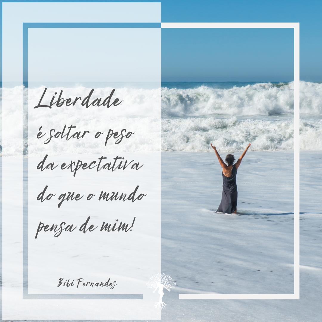 Liberdade é não ficar preno na expectativa que o mundo tem de mim!